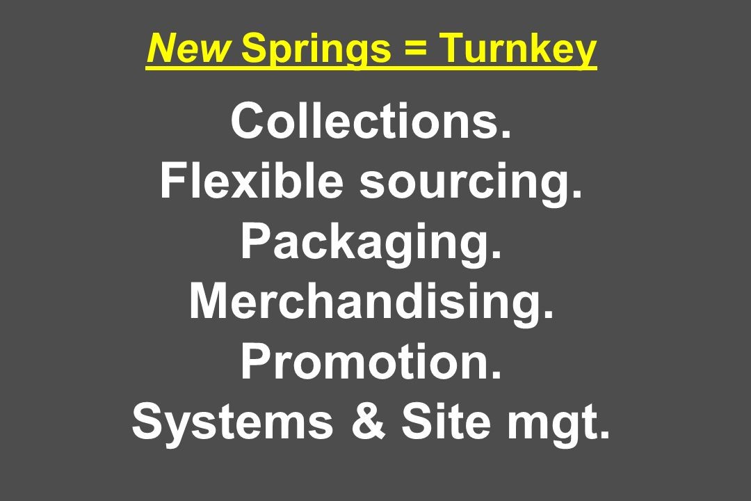 New Springs = Turnkey Collections. Flexible sourcing. Packaging