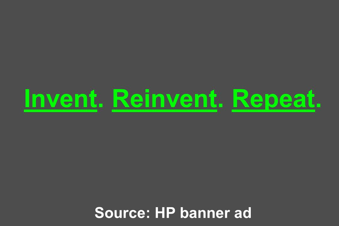 Invent. Reinvent. Repeat. Source: HP banner ad
