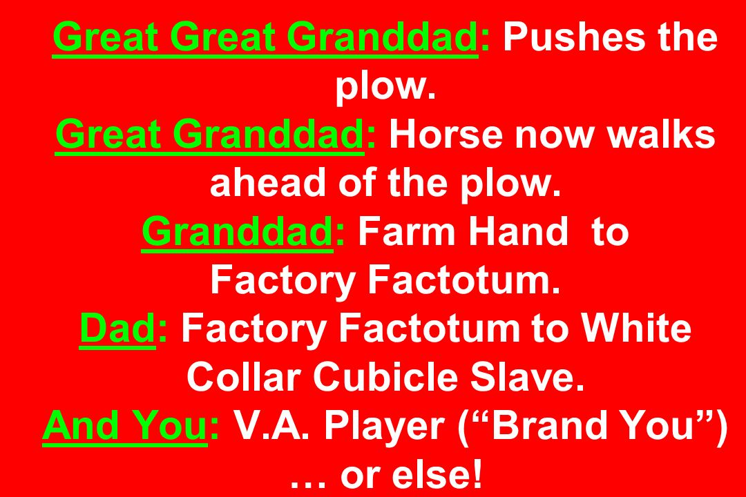 Great Great Granddad: Pushes the plow