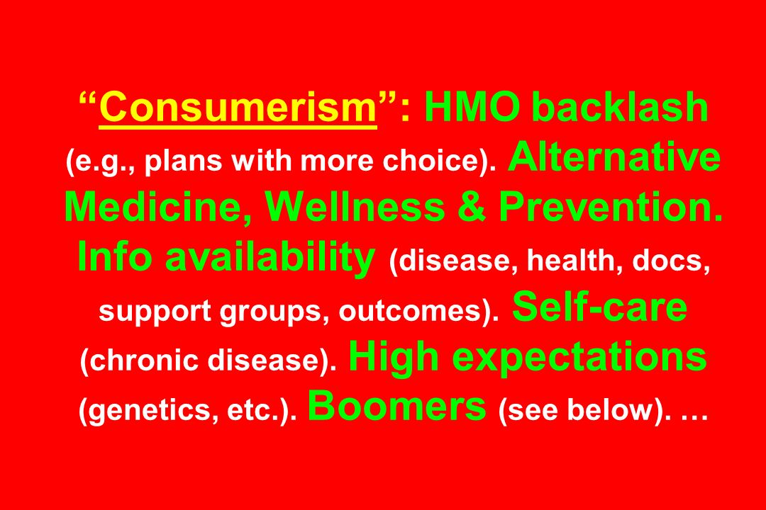 Consumerism : HMO backlash (e. g. , plans with more choice)