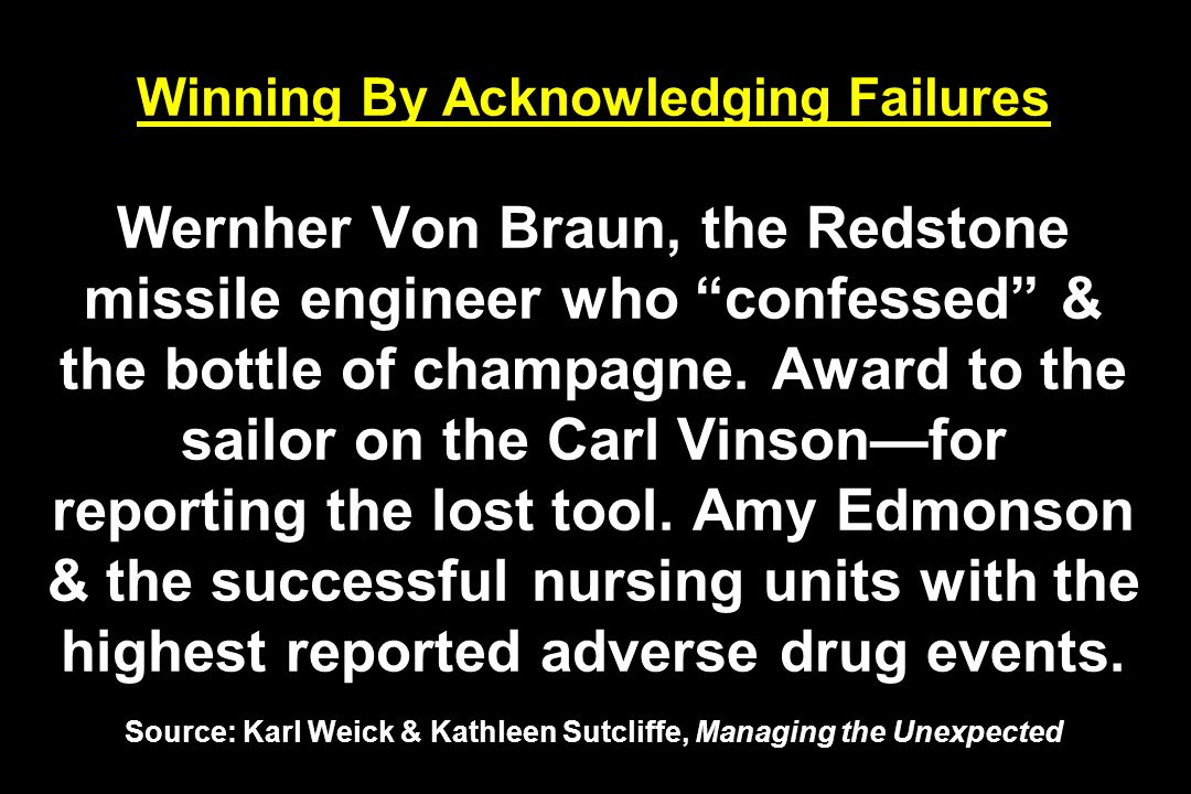 Winning By Acknowledging Failures Wernher Von Braun, the Redstone missile engineer who confessed & the bottle of champagne.