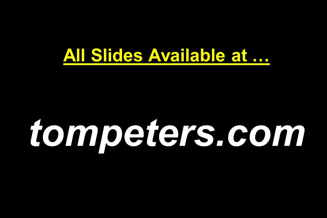 All Slides Available at … tompeters.com
