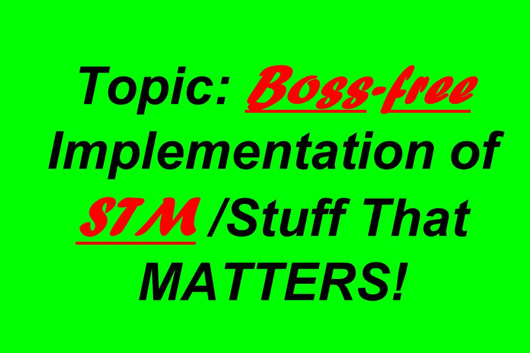 Topic: Boss-free Implementation of STM /Stuff That MATTERS!