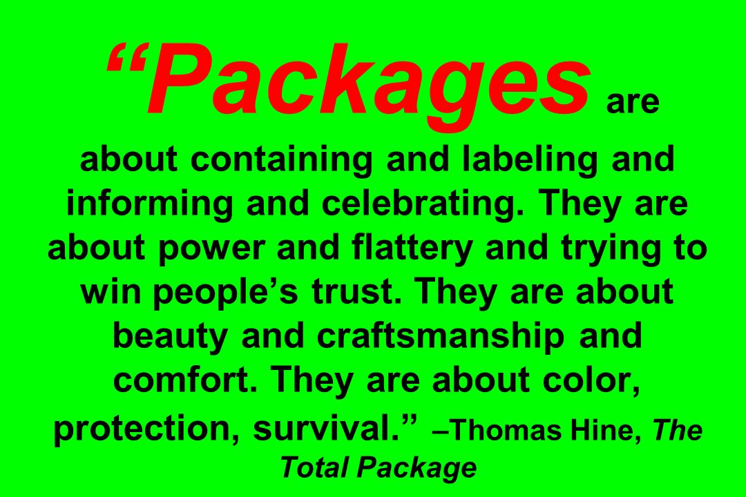 Packages are about containing and labeling and informing and celebrating.