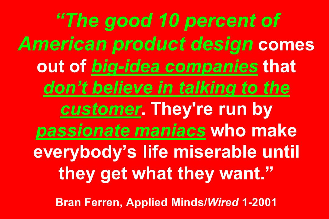 The good 10 percent of American product design comes out of big-idea companies that don't believe in talking to the customer.