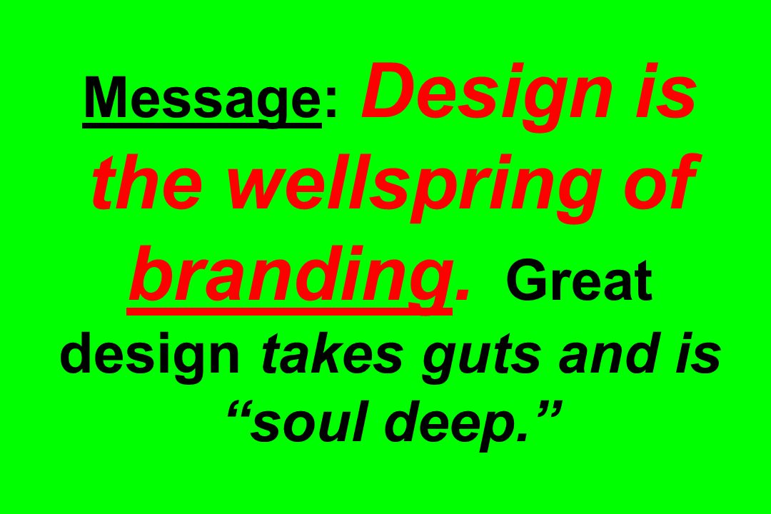 Message: Design is the wellspring of branding