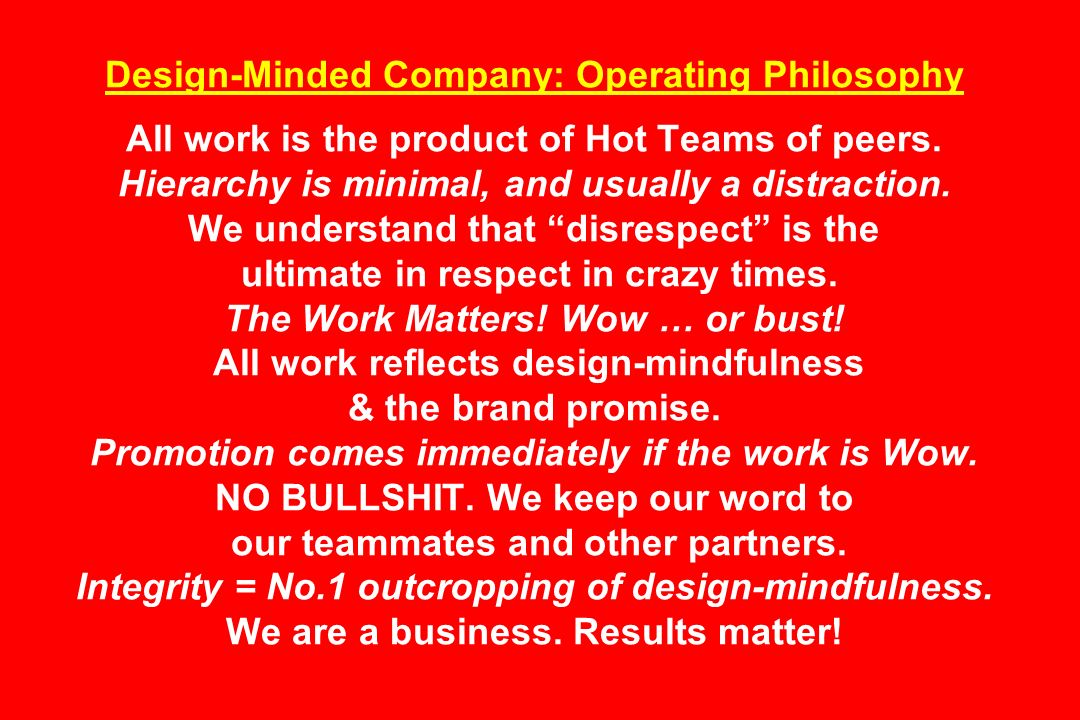 Design-Minded Company: Operating Philosophy All work is the product of Hot Teams of peers.
