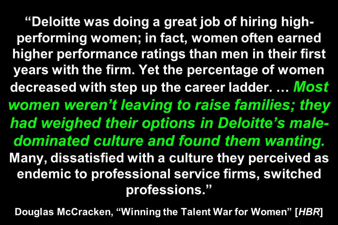Deloitte was doing a great job of hiring high-performing women; in fact, women often earned higher performance ratings than men in their first years with the firm.