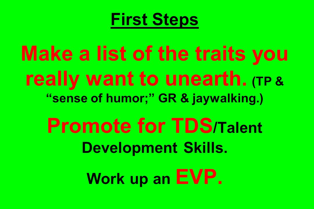 First Steps Make a list of the traits you really want to unearth