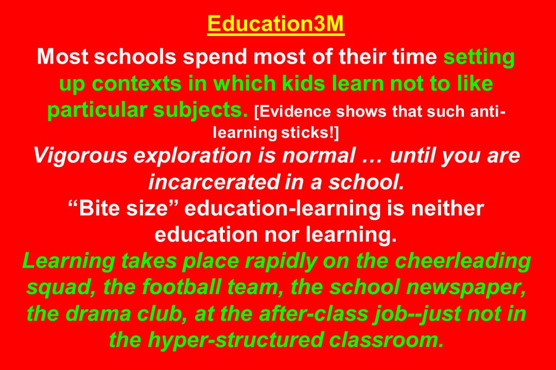 Education3M Most schools spend most of their time setting up contexts in which kids learn not to like particular subjects.