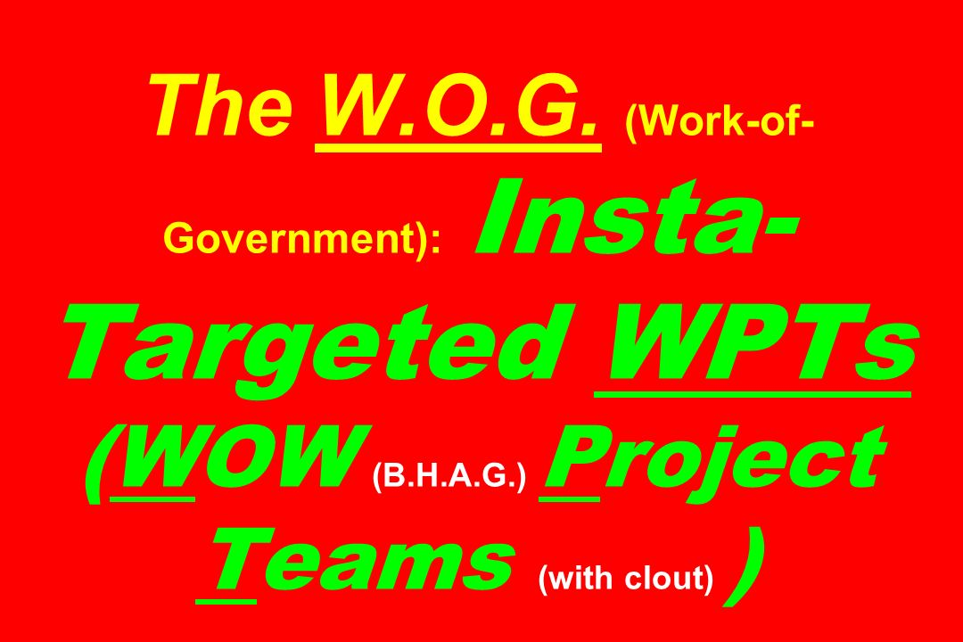 The W. O. G. (Work-of-Government): Insta- Targeted WPTs (WOW (B. H. A