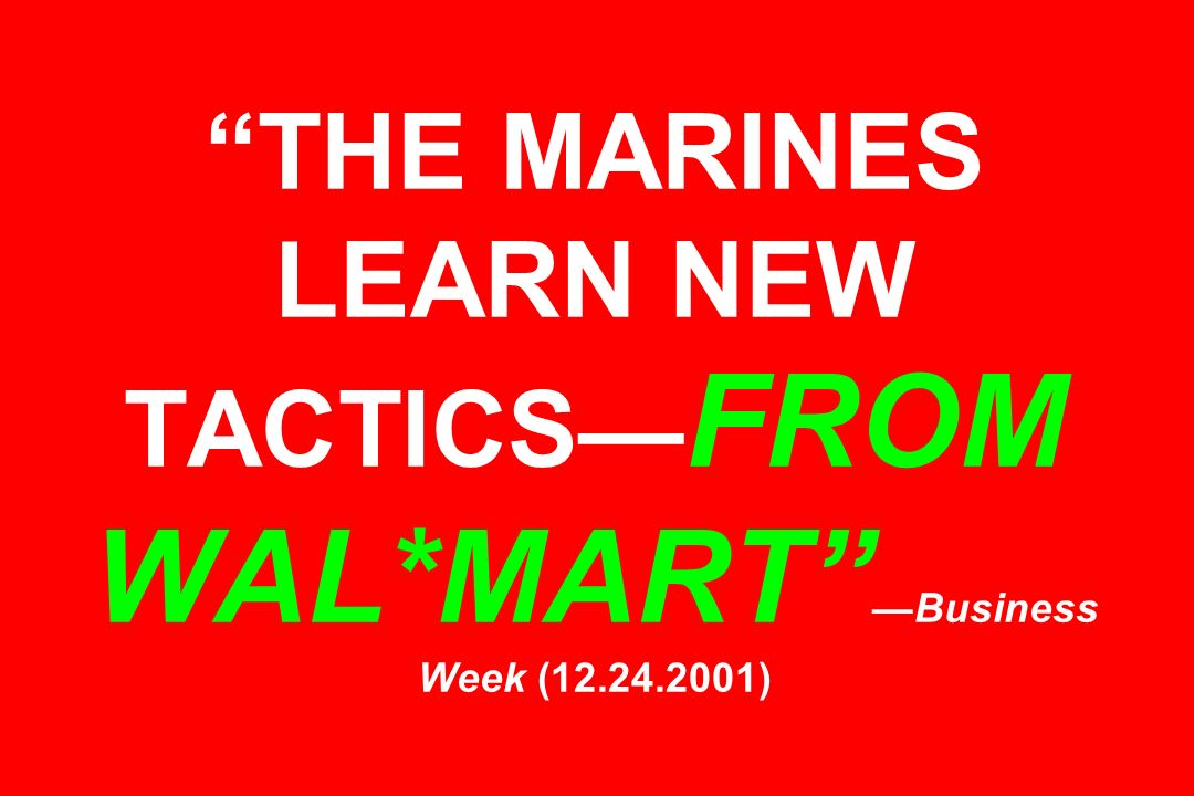 THE MARINES LEARN NEW TACTICS—FROM WAL. MART —Business Week (12. 24