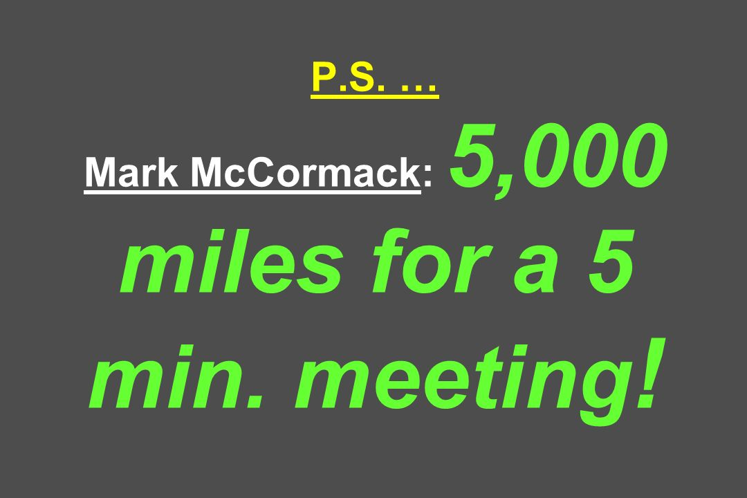 P.S. … Mark McCormack: 5,000 miles for a 5 min. meeting!