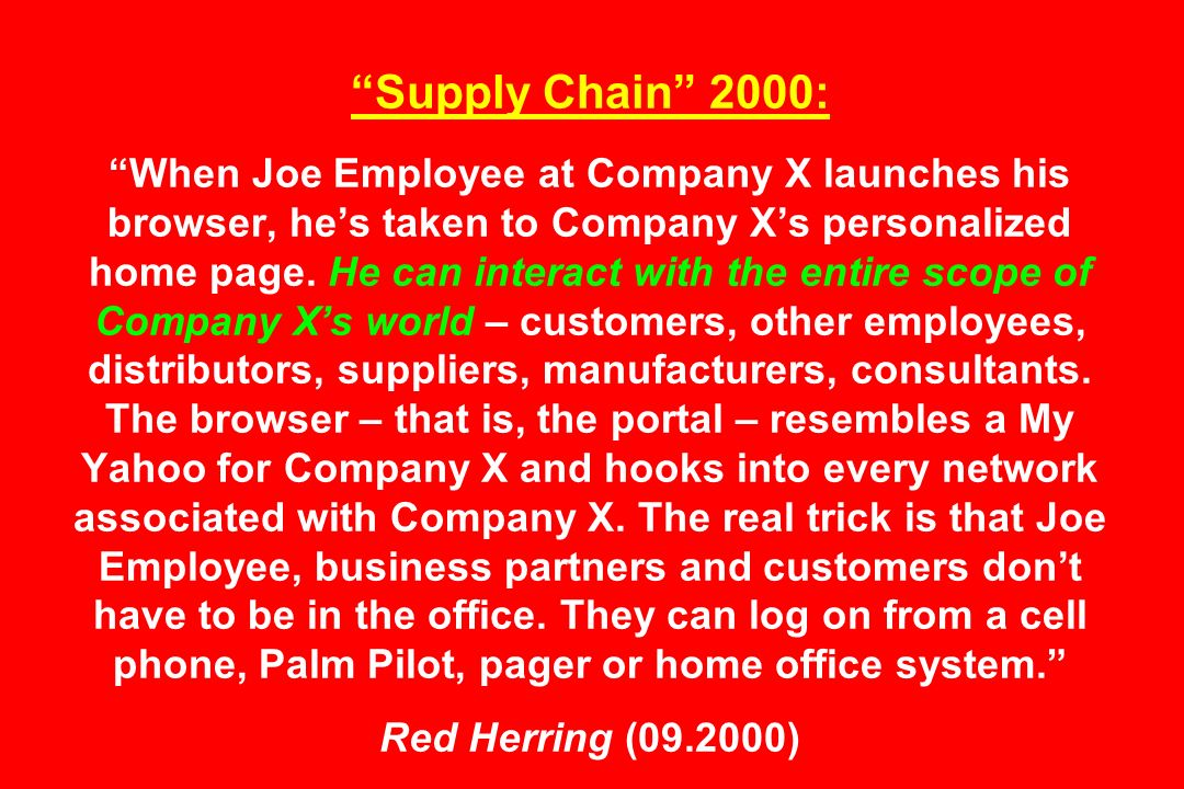 Supply Chain 2000: When Joe Employee at Company X launches his browser, he's taken to Company X's personalized home page.