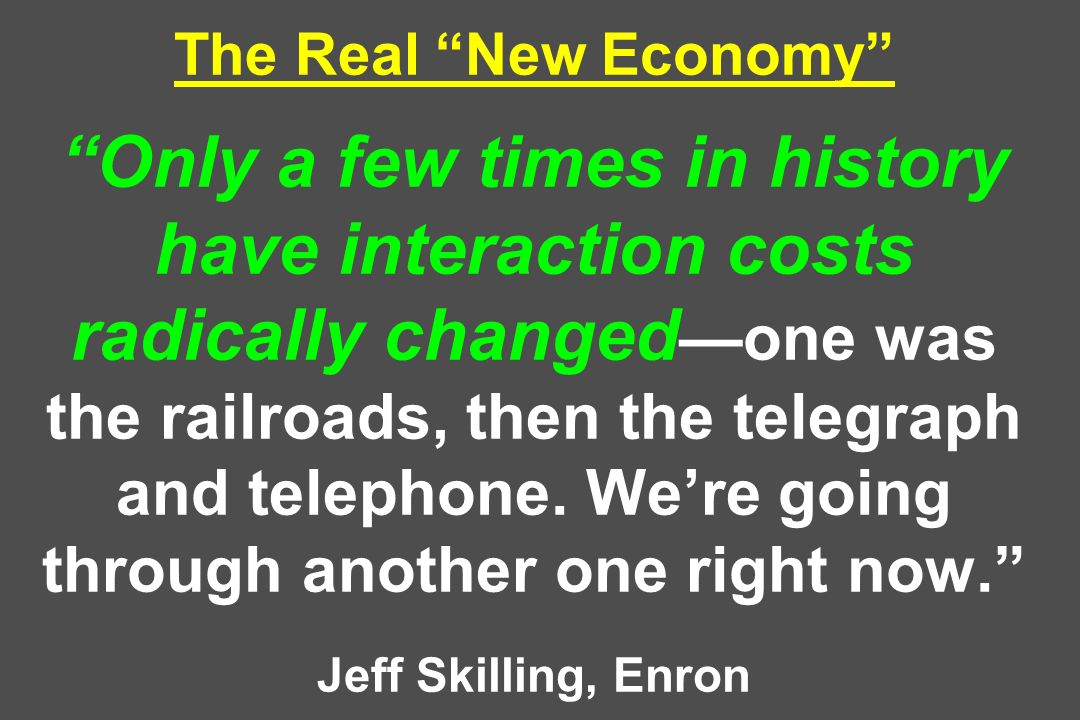 The Real New Economy Only a few times in history have interaction costs radically changed—one was the railroads, then the telegraph and telephone.