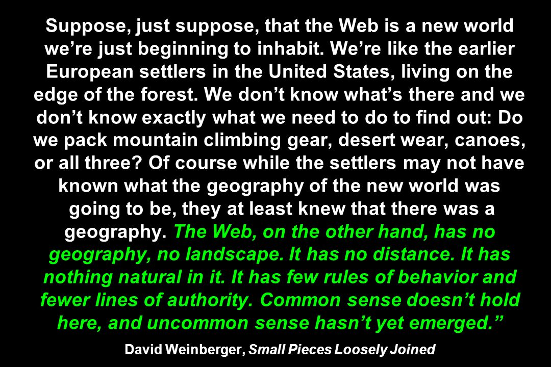 Suppose, just suppose, that the Web is a new world we're just beginning to inhabit.