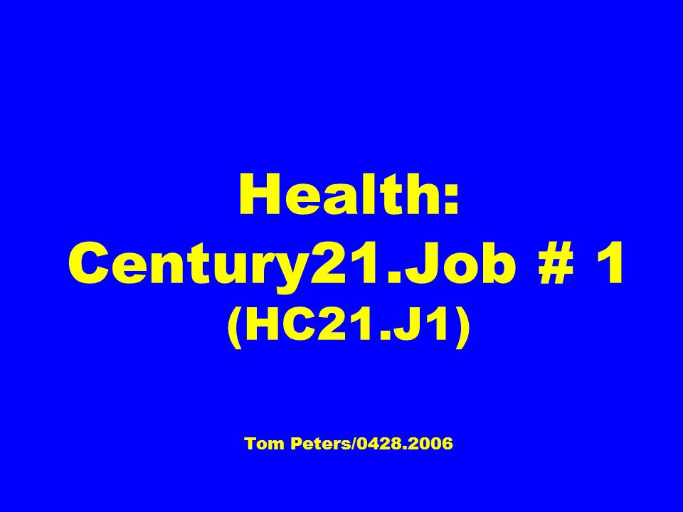 Health: Century21.Job # 1 (HC21.J1) Tom Peters/