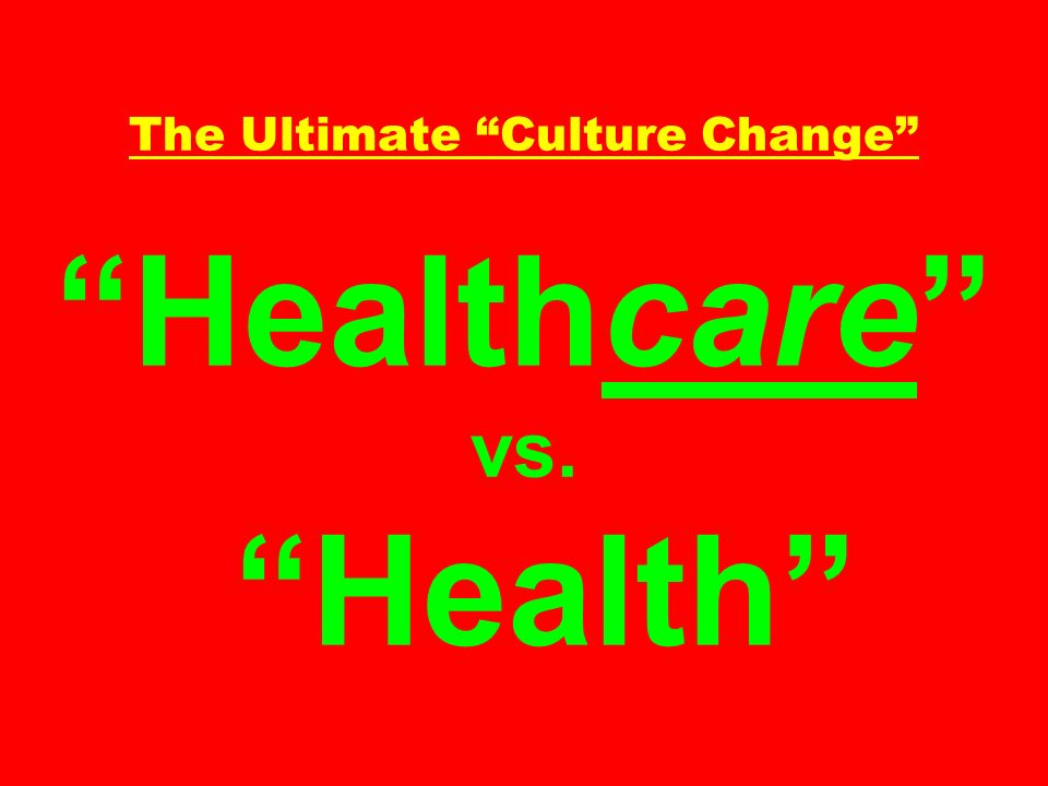 The Ultimate Culture Change Healthcare vs. Health