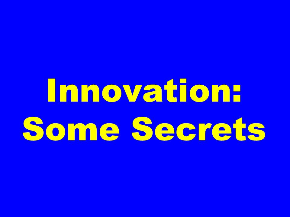 Innovation: Some Secrets