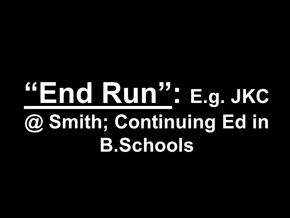 End Run : E.g. Smith; Continuing Ed in B.Schools