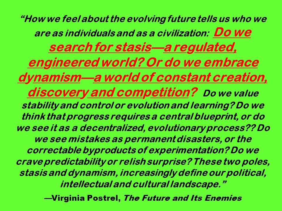 How we feel about the evolving future tells us who we are as individuals and as a civilization: Do we search for stasis—a regulated, engineered world.