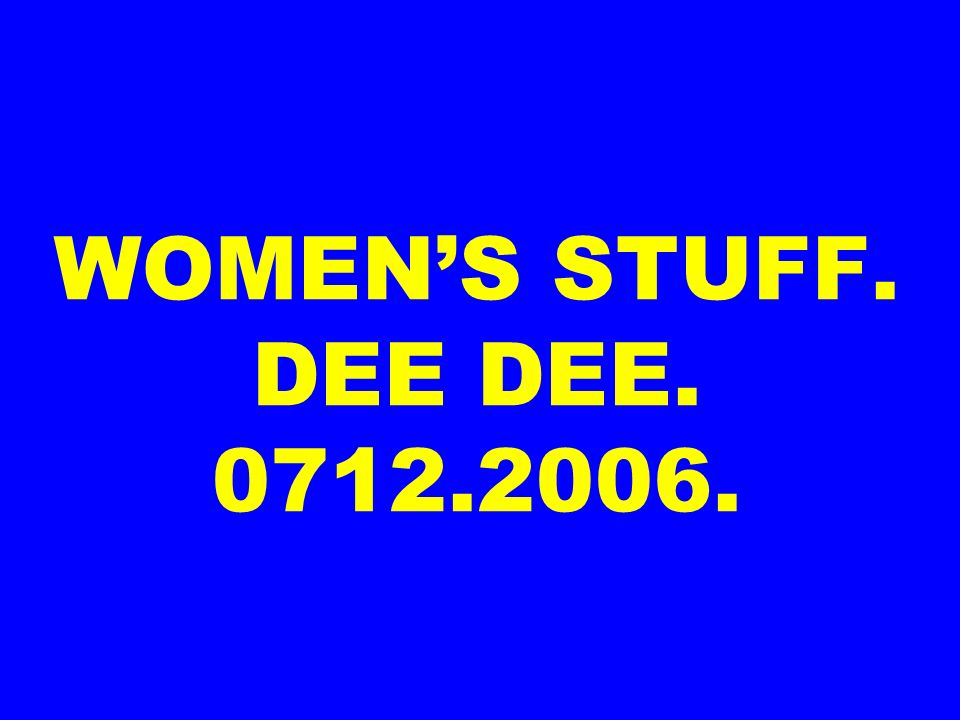 WOMEN'S STUFF. DEE DEE