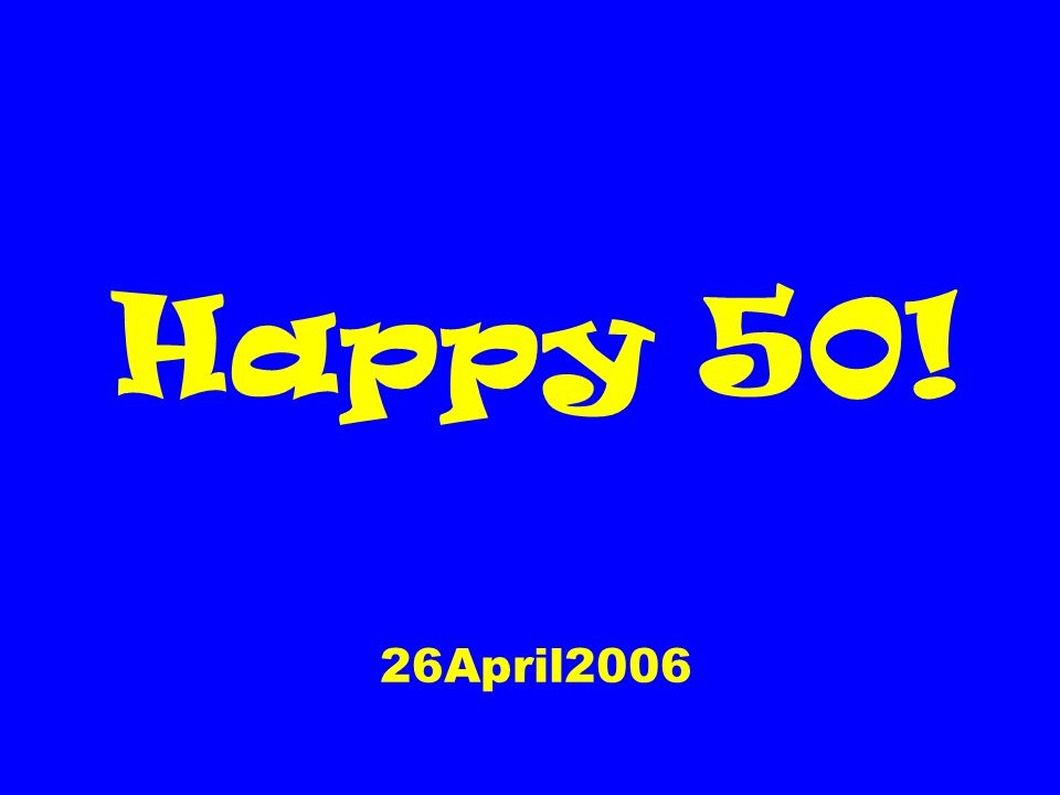 Happy 50! 26April2006