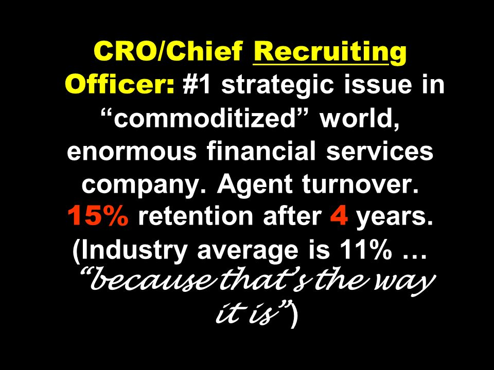 CRO/Chief Recruiting Officer: #1 strategic issue in commoditized world, enormous financial services company.