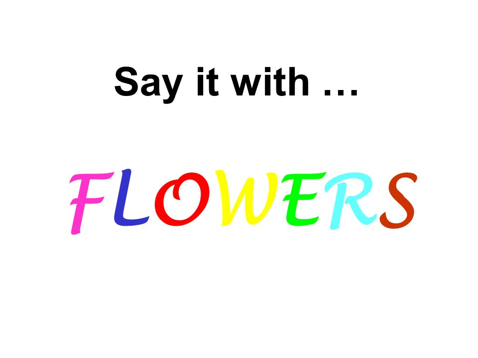 Say it with … FLOWERS