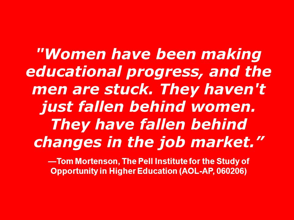 Women have been making educational progress, and the men are stuck