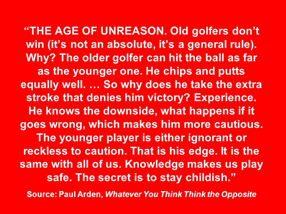 THE AGE OF UNREASON. Old golfers don't win (it's not an absolute, it's a general rule).