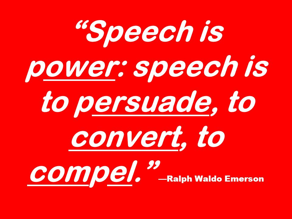 Speech is power: speech is to persuade, to convert, to compel