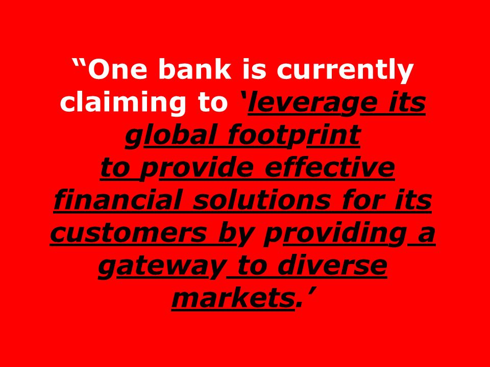 One bank is currently claiming to 'leverage its global footprint