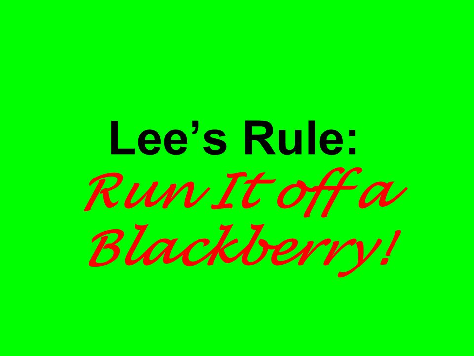 Lee's Rule: Run It off a Blackberry!