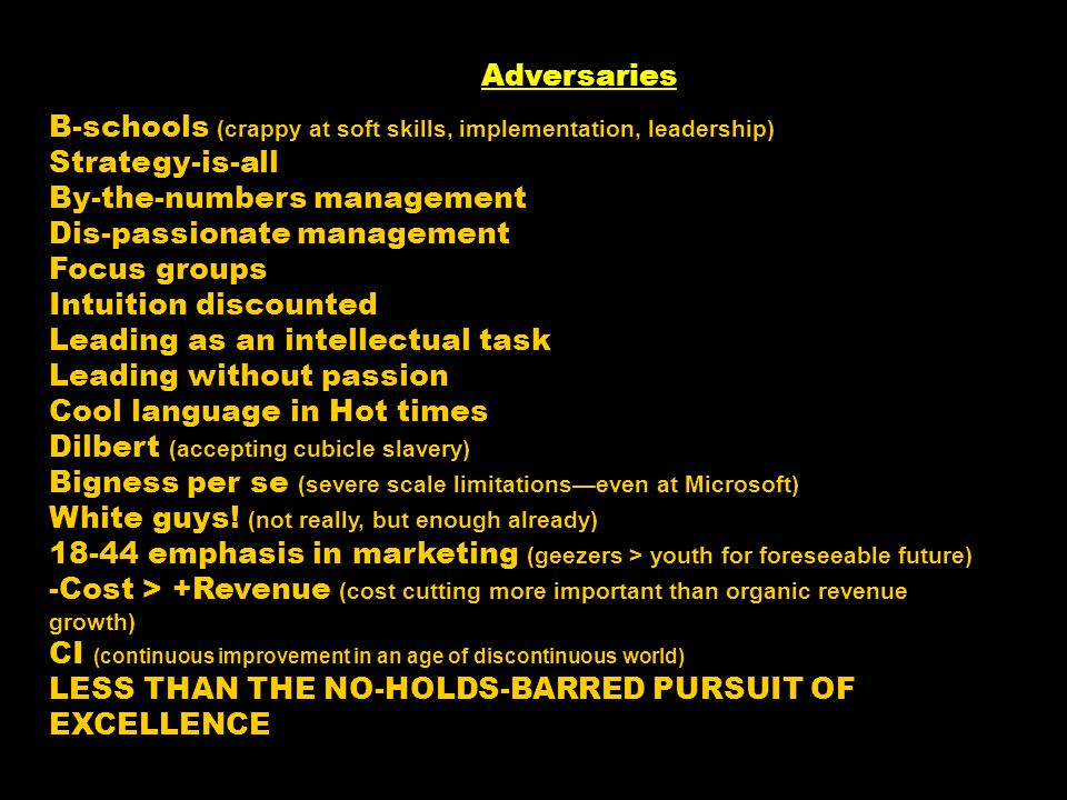Adversaries B-schools (crappy at soft skills, implementation, leadership) Strategy-is-all. By-the-numbers management.