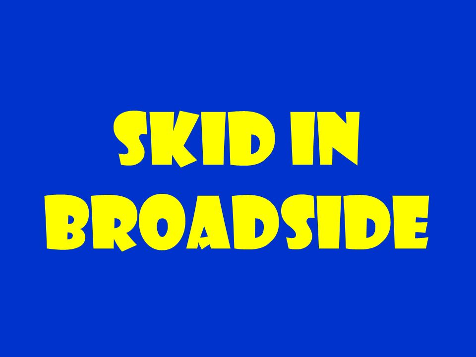 Skid in broadside