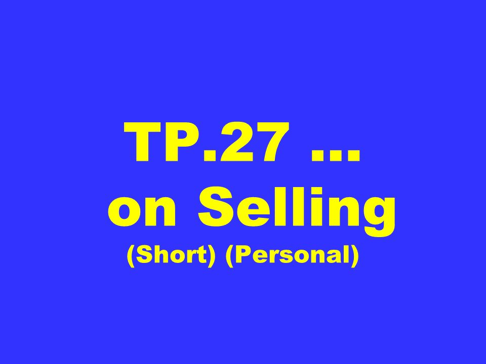 TP.27 … on Selling (Short) (Personal)