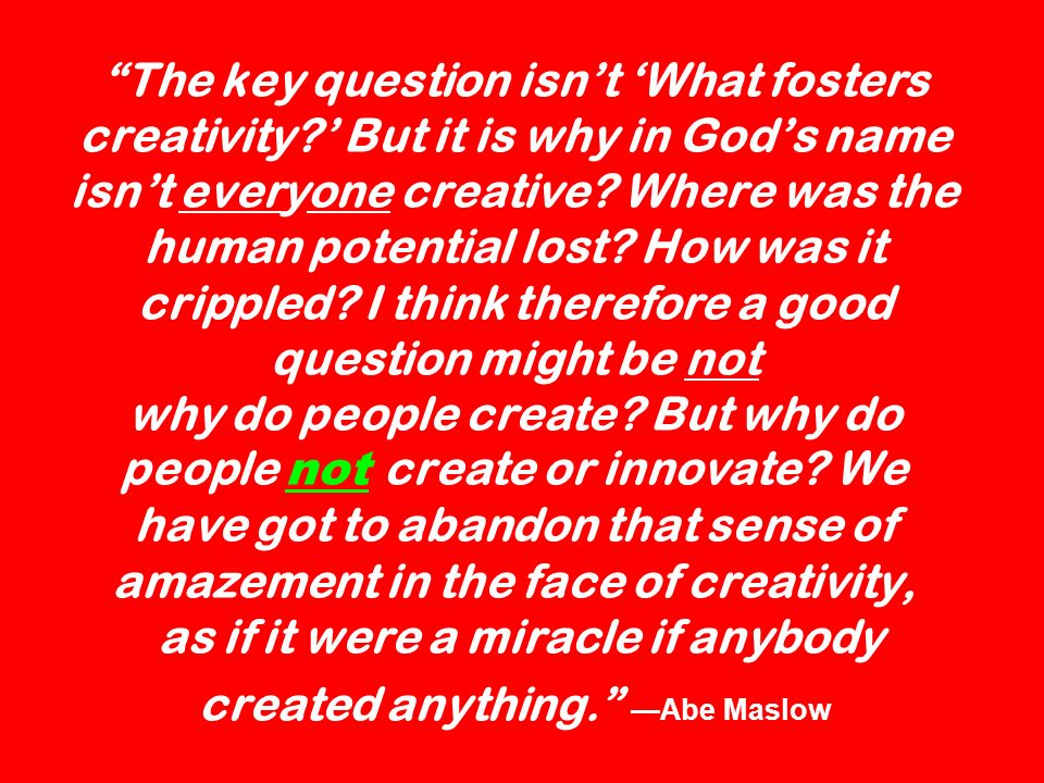 The key question isn't 'What fosters creativity