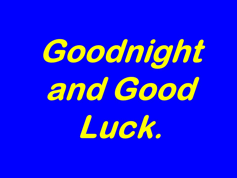 Goodnight and Good Luck.