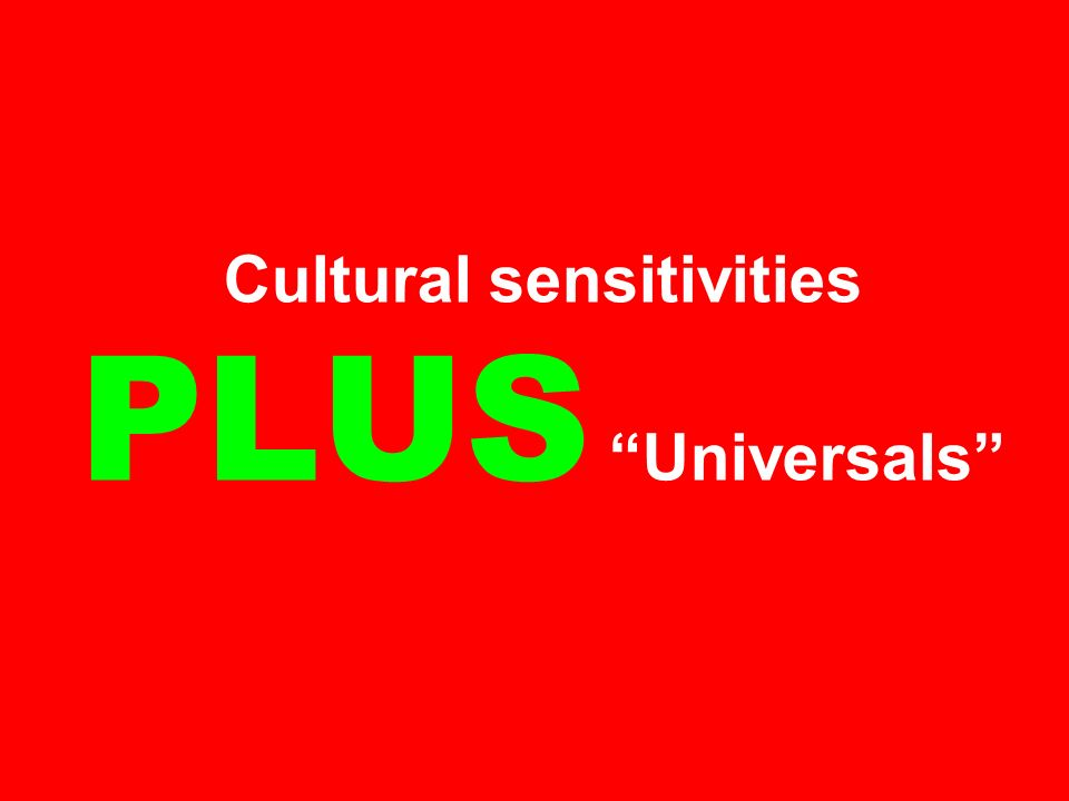 Cultural sensitivities PLUS Universals