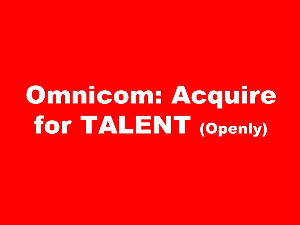 Omnicom: Acquire for TALENT (Openly)