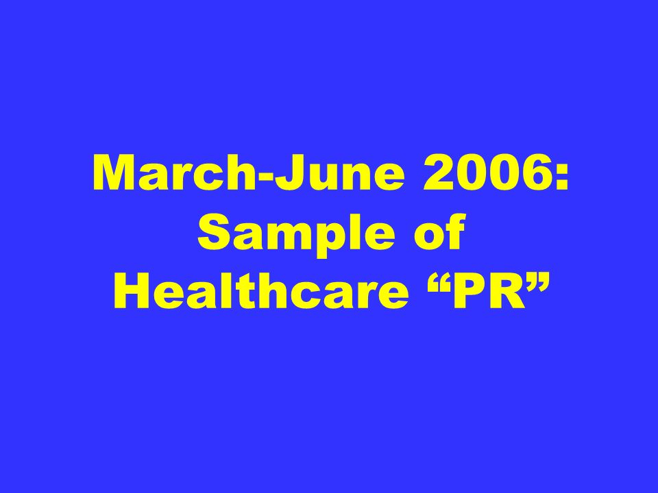 March-June 2006: Sample of Healthcare PR