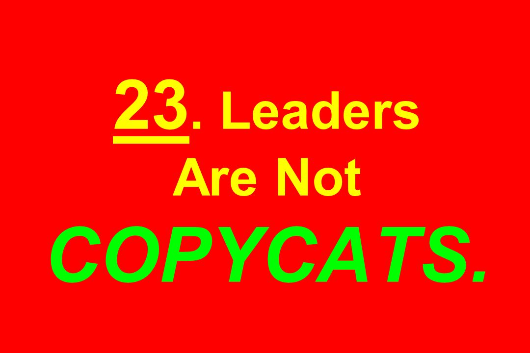 23. Leaders Are Not COPYCATS.
