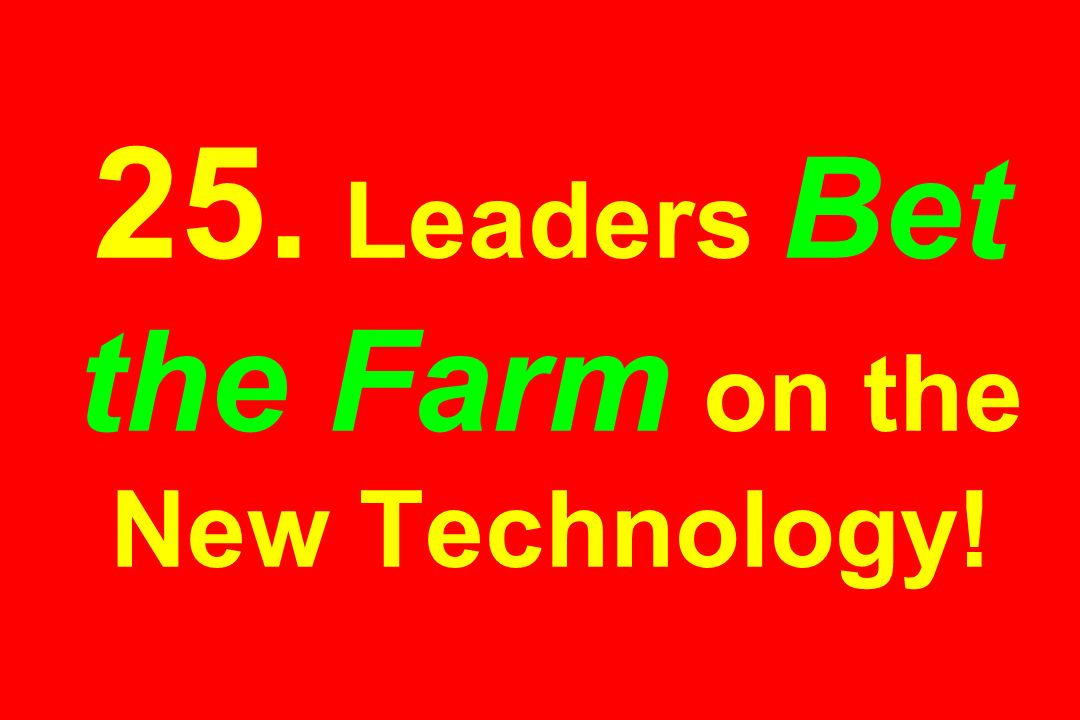25. Leaders Bet the Farm on the New Technology!