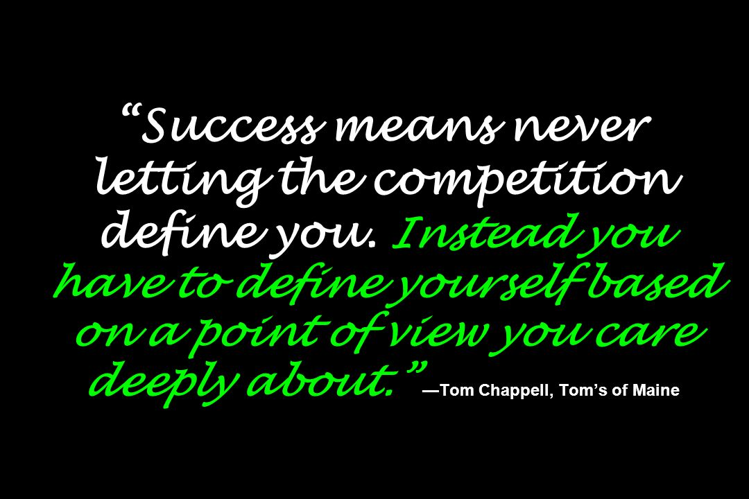 Success means never letting the competition define you