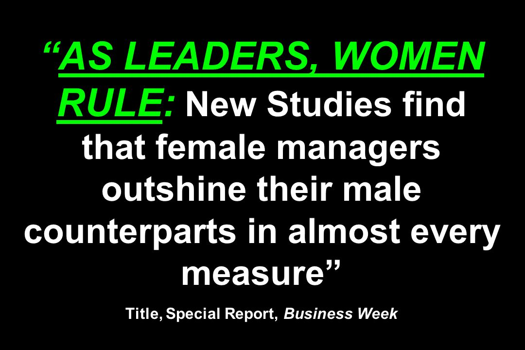 AS LEADERS, WOMEN RULE: New Studies find that female managers outshine their male counterparts in almost every measure Title, Special Report, Business Week
