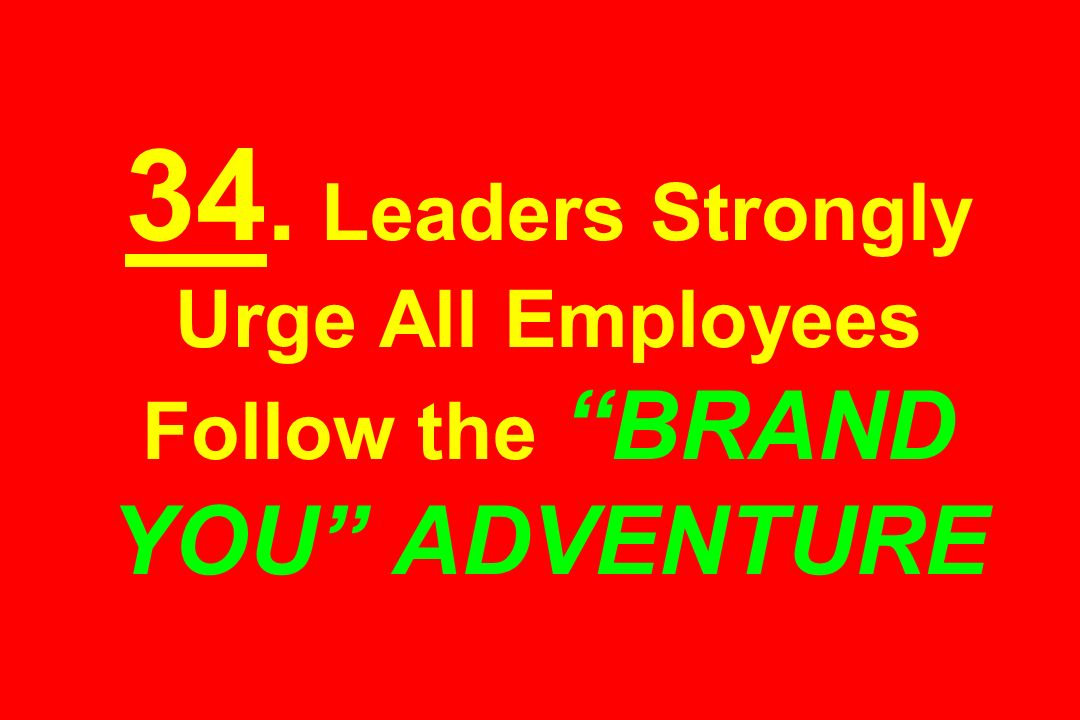 34. Leaders Strongly Urge All Employees Follow the BRAND YOU ADVENTURE