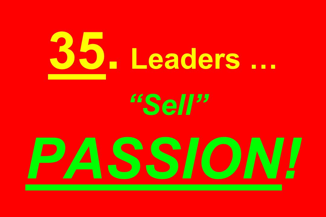35. Leaders … Sell PASSION!