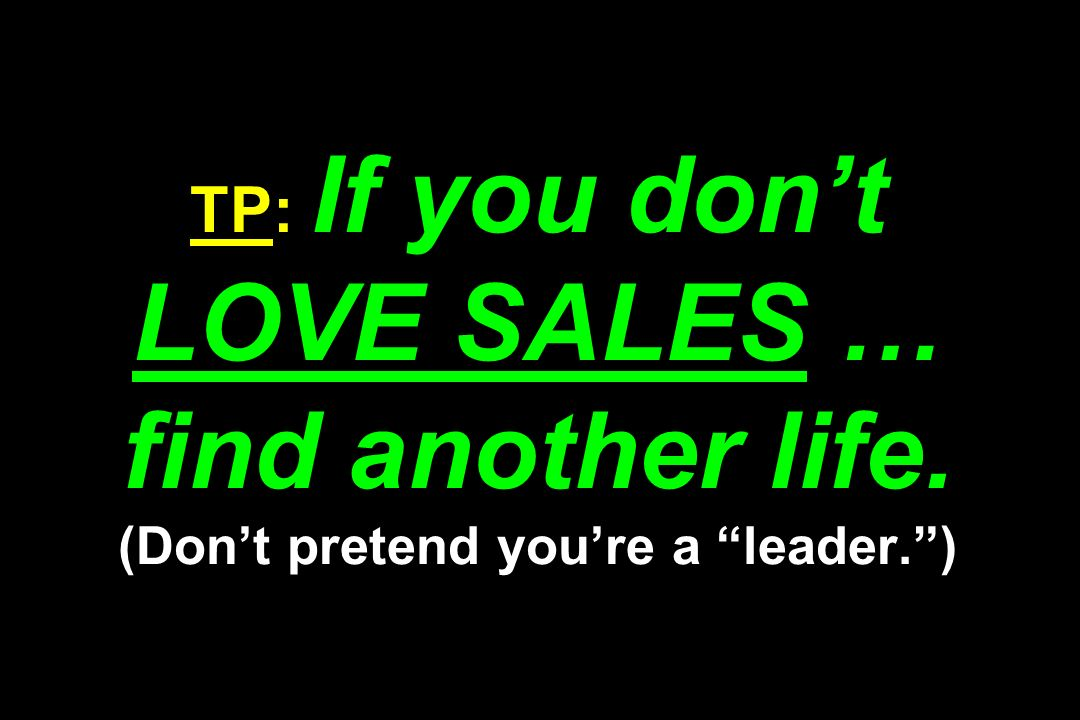 TP: If you don't LOVE SALES … find another life