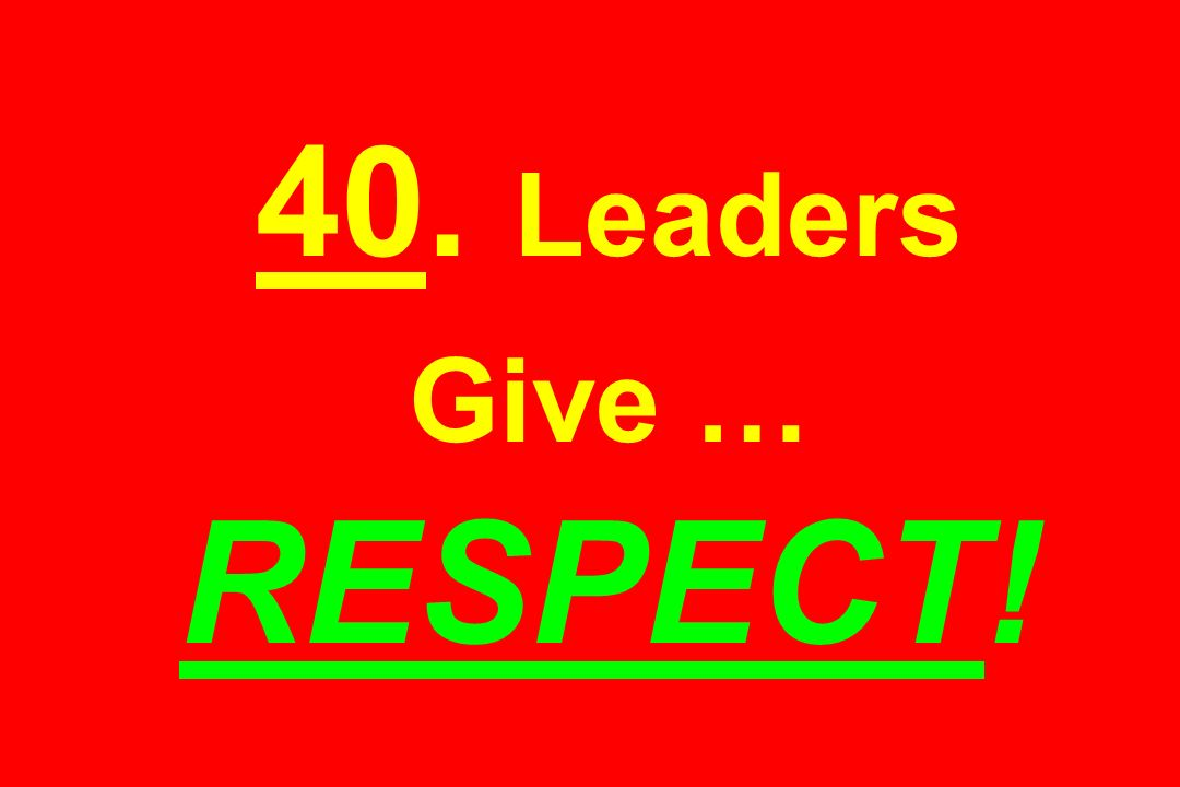 40. Leaders Give … RESPECT!